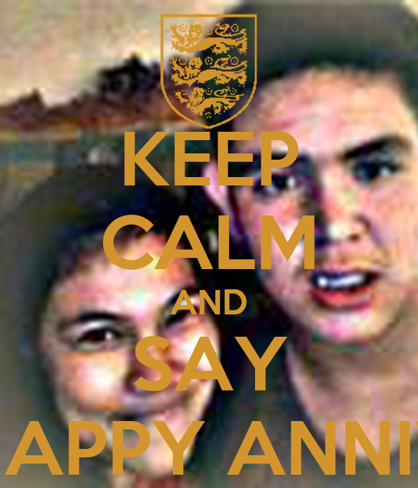 KEEP CALM AND SAY HAPPY ANNIV