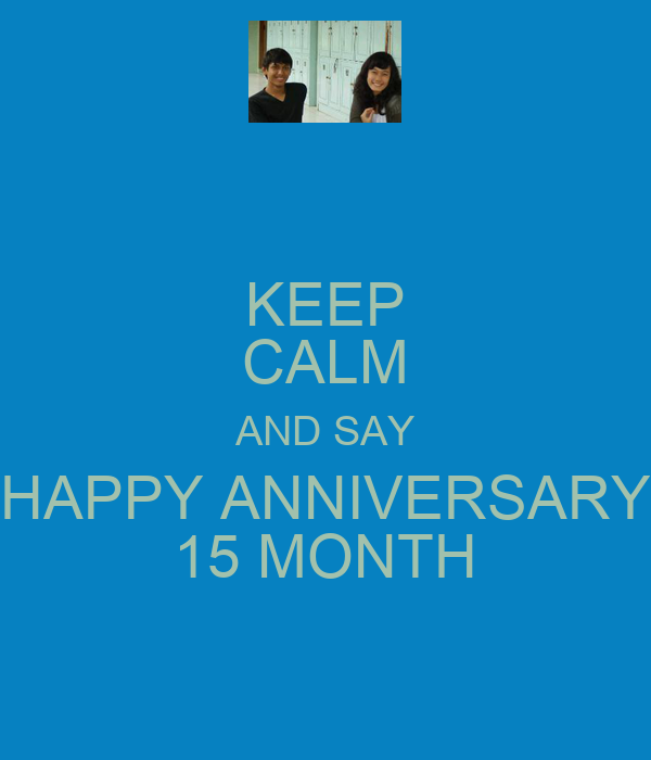 KEEP CALM AND SAY HAPPY ANNIVERSARY 15 MONTH