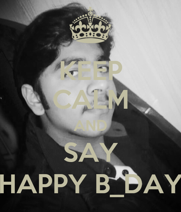 KEEP CALM AND SAY HAPPY B_DAY