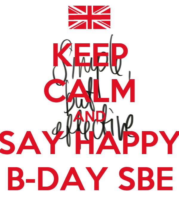 KEEP CALM AND SAY HAPPY B-DAY SBE