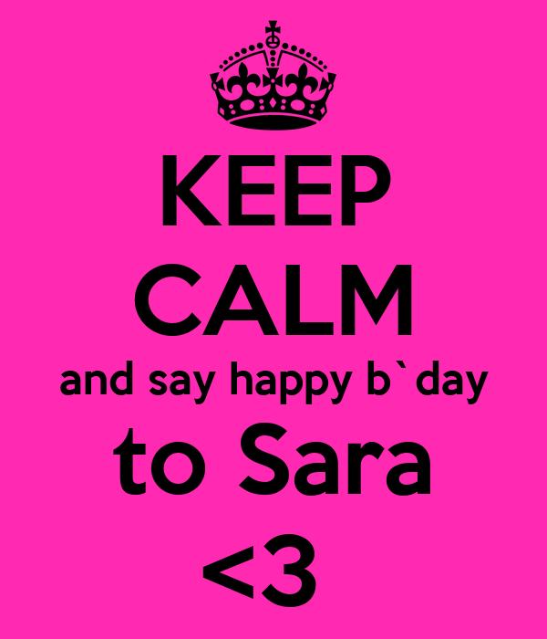 KEEP CALM and say happy b`day to Sara <3