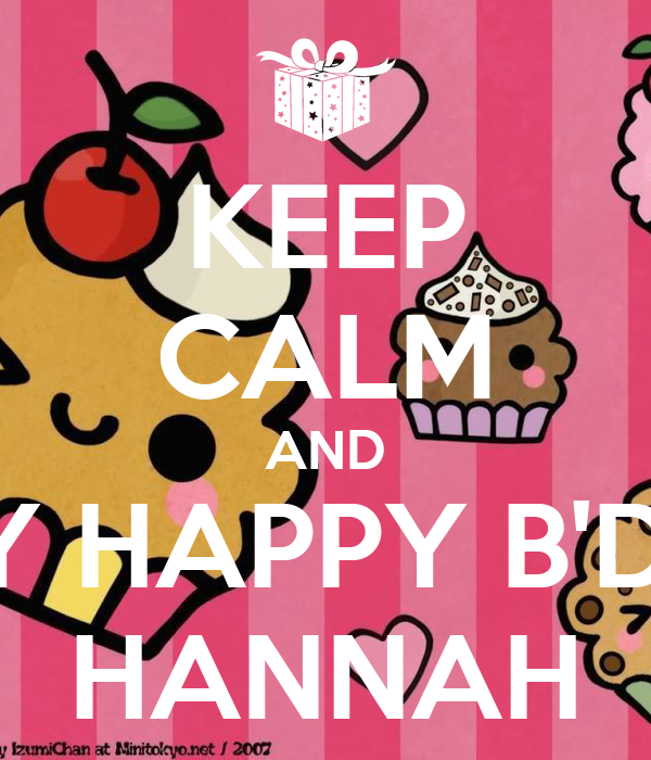 KEEP CALM AND SAY HAPPY B'DAY HANNAH
