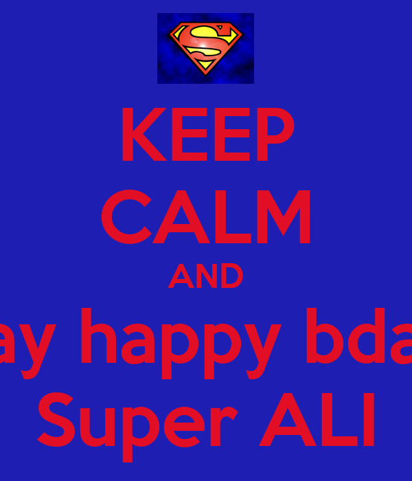 KEEP CALM AND say happy bday Super ALI