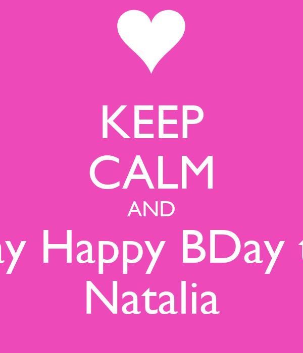 KEEP CALM AND Say Happy BDay to Natalia