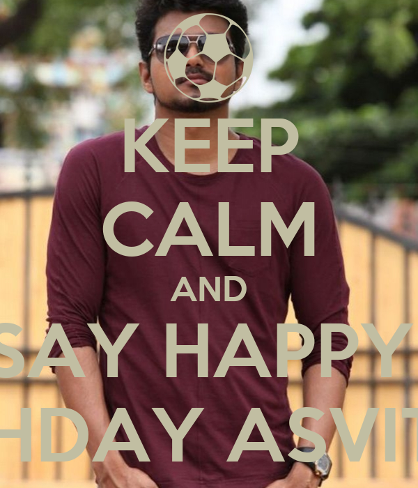 KEEP CALM AND SAY HAPPY  BIRHDAY ASVITTA