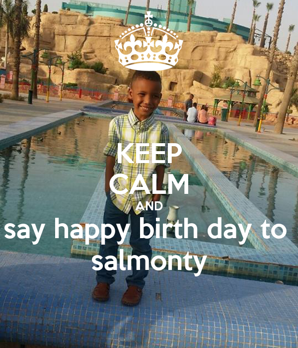KEEP CALM AND say happy birth day to  salmonty