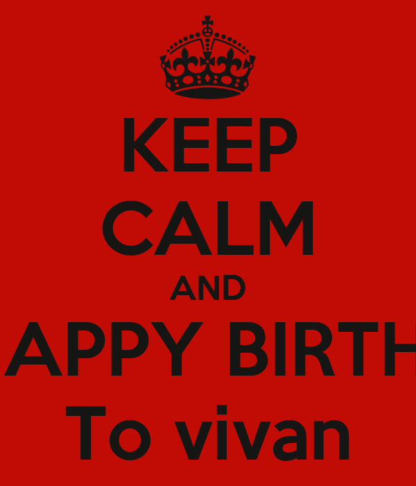 KEEP CALM AND SAY HAPPY BIRTH DAY  To vivan