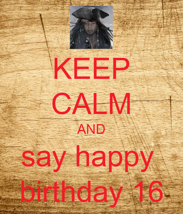 KEEP CALM AND say happy  birthday 16