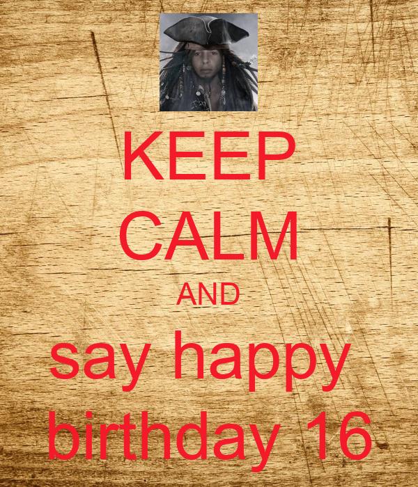 KEEP CALM AND say happy  birthday 16