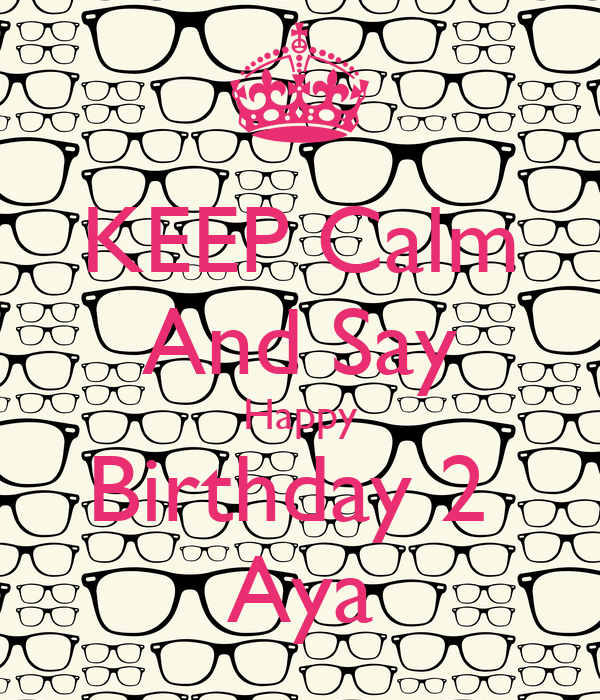 KEEP Calm And Say Happy Birthday 2  Aya