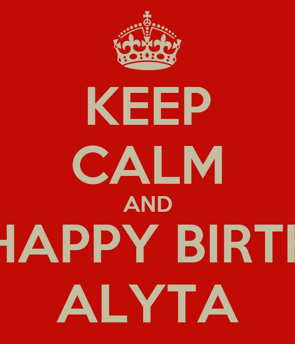 KEEP CALM AND SAY HAPPY BIRTHDAY ALYTA