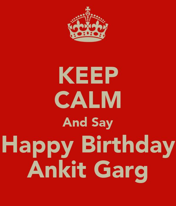 KEEP CALM And Say Happy Birthday Ankit Garg