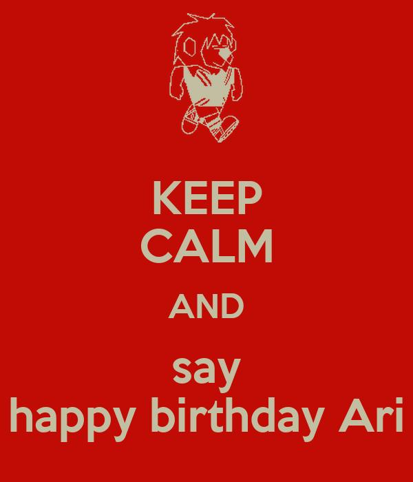 KEEP CALM AND say happy birthday Ari
