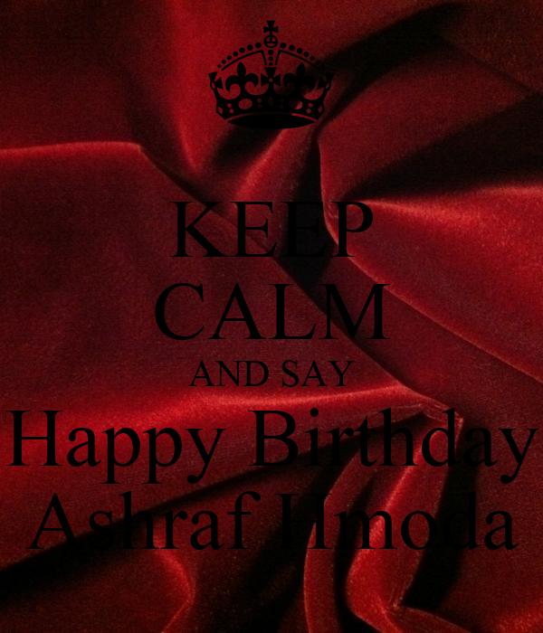 KEEP CALM AND SAY Happy Birthday Ashraf Hmoda