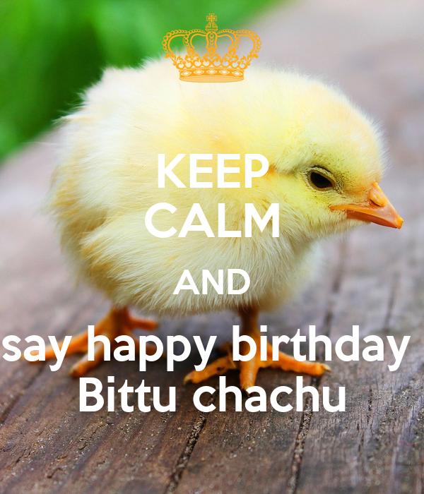 KEEP CALM AND say happy birthday  Bittu chachu