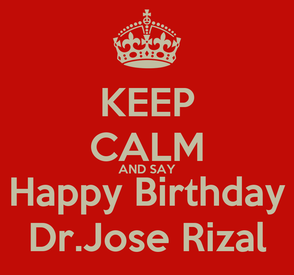 KEEP CALM AND SAY Happy Birthday Dr.Jose Rizal