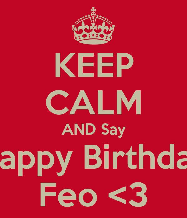 KEEP CALM AND Say Happy Birthday Feo <3