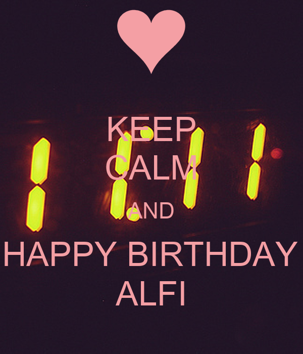 KEEP CALM AND SAY HAPPY BIRTHDAY FOR ALFI