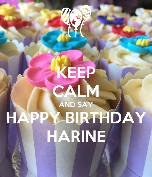 KEEP CALM AND SAY HAPPY BIRTHDAY HARINE