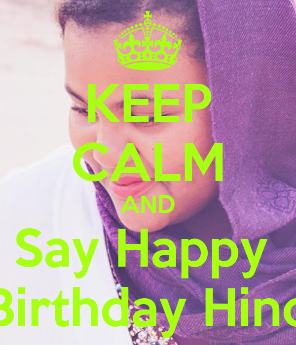 KEEP CALM AND Say Happy  Birthday Hind
