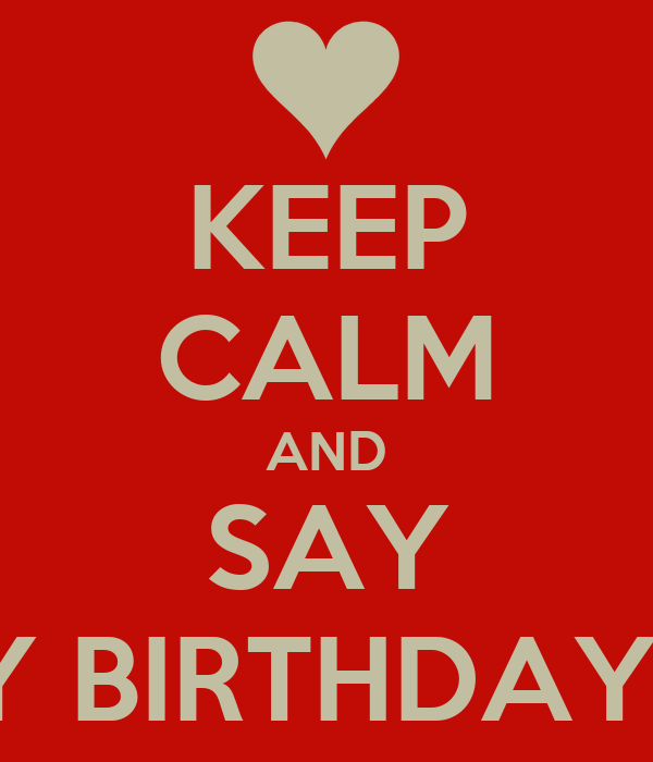 KEEP CALM AND SAY HAPPY BIRTHDAY  LIAM