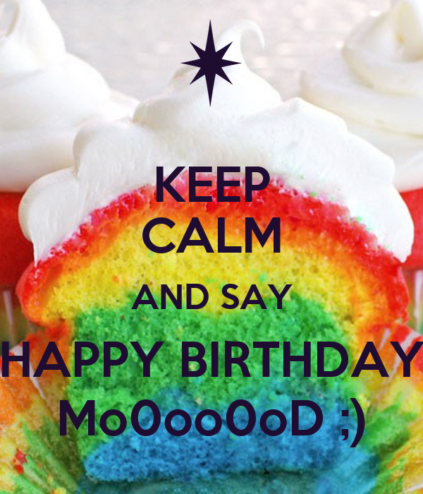 KEEP CALM AND SAY HAPPY BIRTHDAY Mo0oo0oD ;)