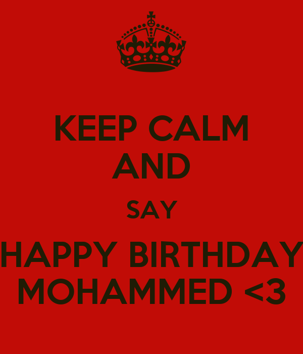 KEEP CALM AND SAY HAPPY BIRTHDAY MOHAMMED <3