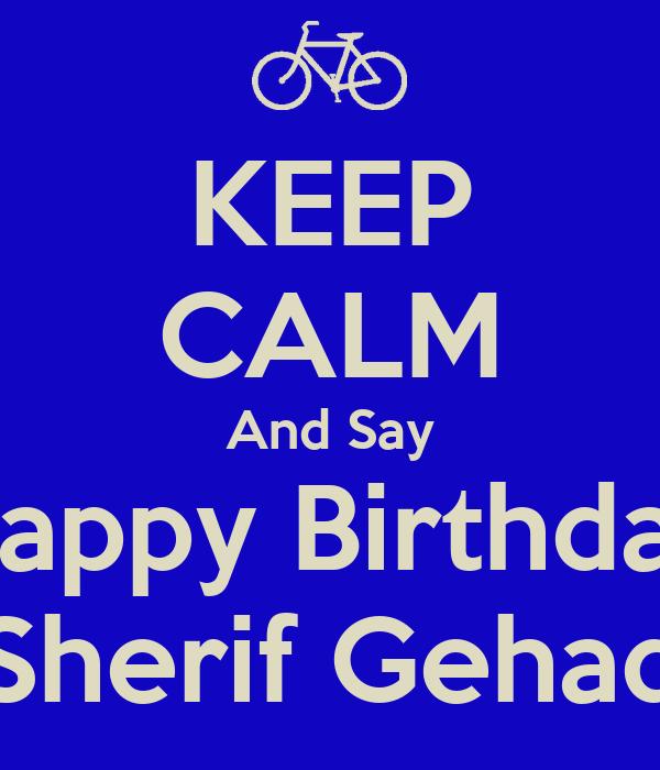 KEEP CALM And Say Happy Birthday Sherif Gehad