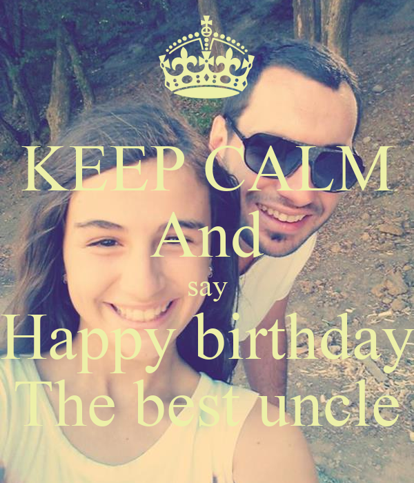 KEEP CALM And say Happy birthday The best uncle