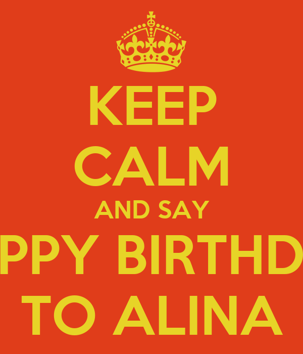 KEEP CALM AND SAY HAPPY BIRTHDAY TO ALINA