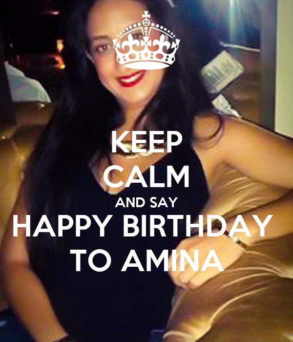KEEP CALM AND SAY HAPPY BIRTHDAY  TO AMINA
