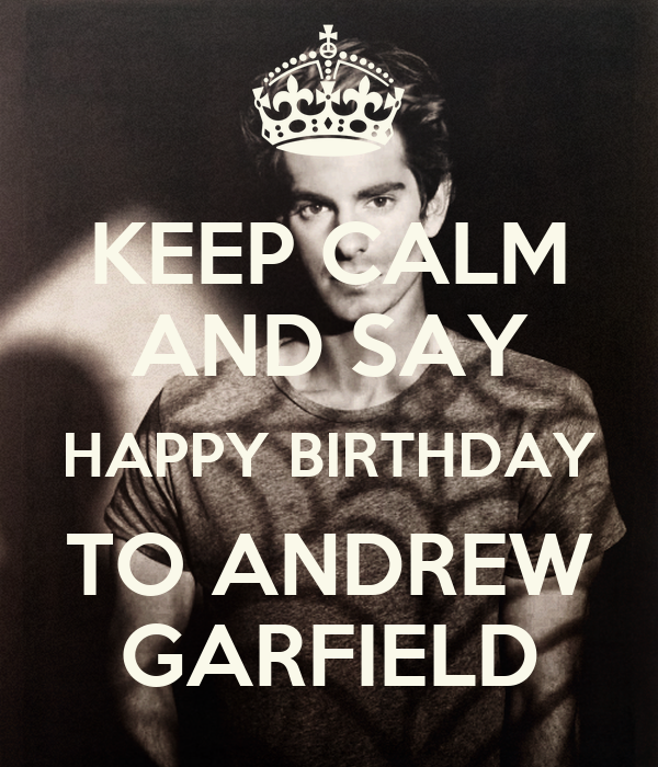KEEP CALM AND SAY HAPPY BIRTHDAY TO ANDREW GARFIELD