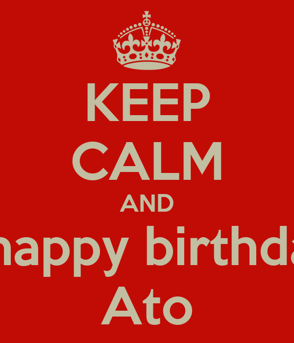 [Image: keep-calm-and-say-happy-birthday-to-ato.jpg]