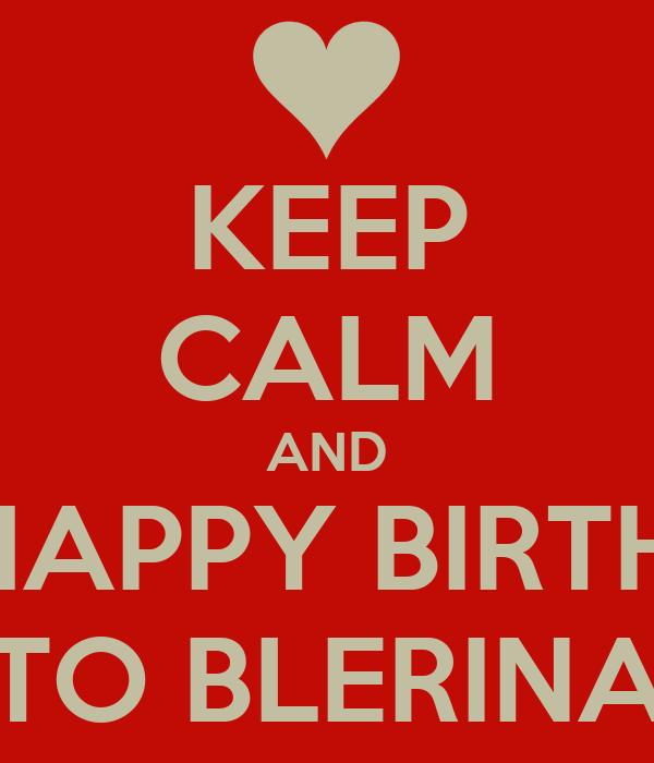 KEEP CALM AND SAY HAPPY BIRTHDAY  TO BLERINA