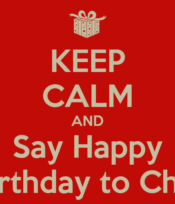 KEEP CALM AND Say Happy Birthday to Chin