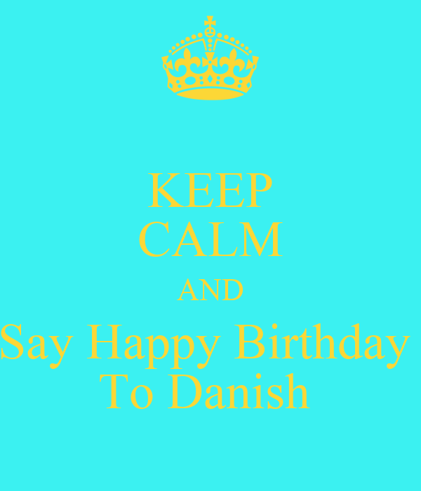 KEEP CALM AND Say Happy Birthday To Danish Poster