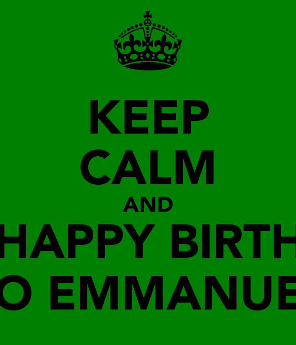KEEP CALM AND SAY HAPPY BIRTHDAY TO EMMANUEL