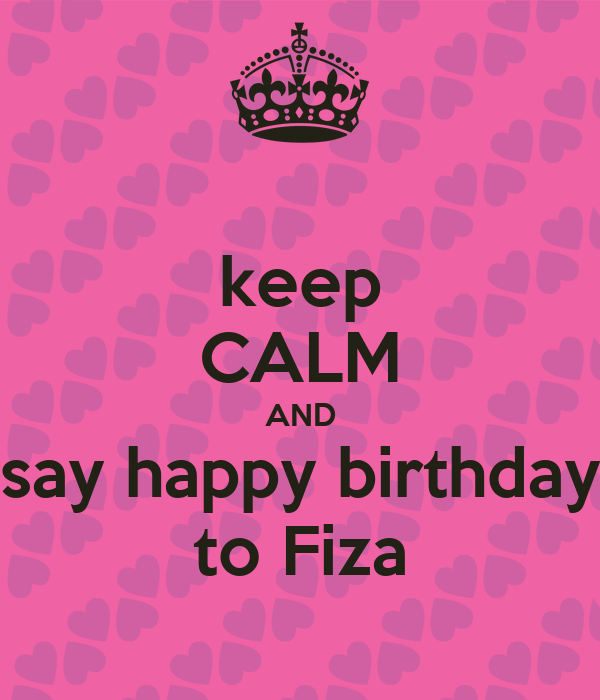 keep CALM AND say happy birthday to Fiza