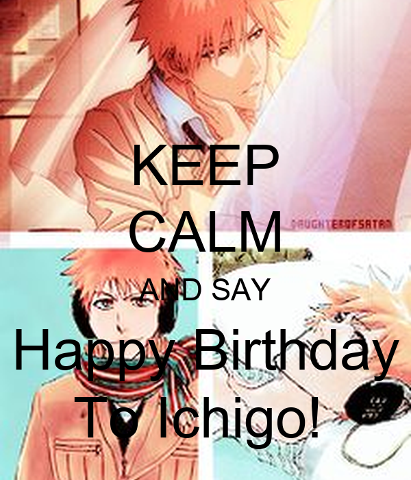 KEEP CALM AND SAY Happy Birthday To Ichigo!