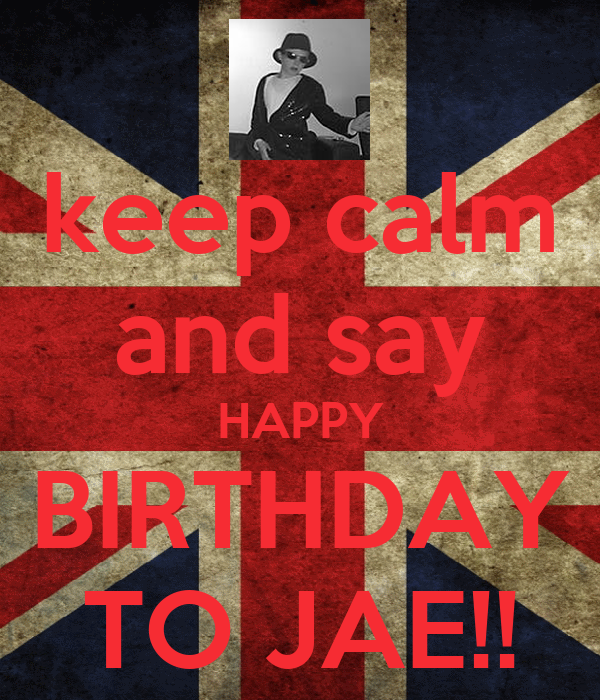 keep calm and say HAPPY BIRTHDAY TO JAE!!