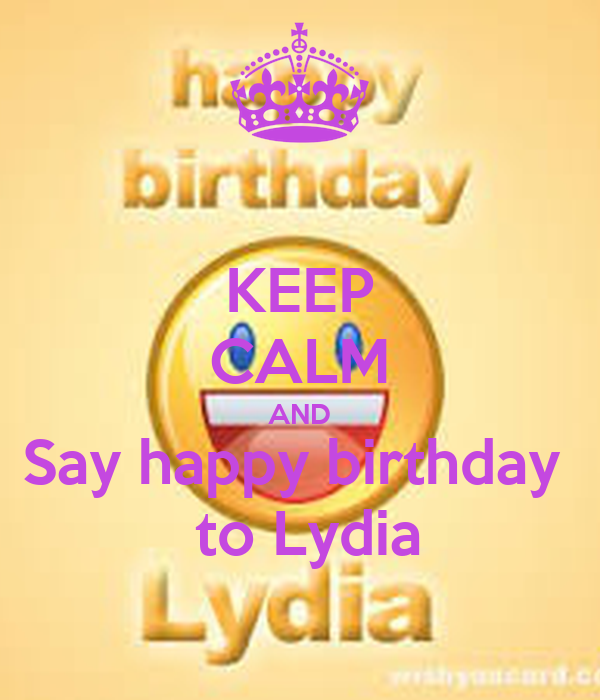 KEEP CALM AND Say happy birthday   to Lydia
