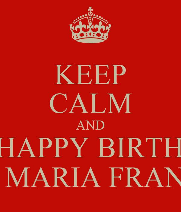 KEEP CALM AND sAY HAPPY BIRTHDAY TO MARIA FRANKS