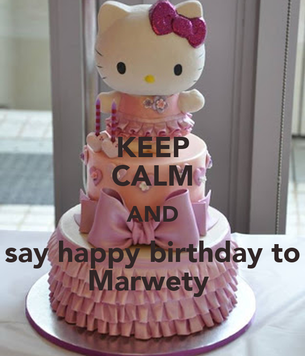 KEEP CALM AND say happy birthday to Marwety