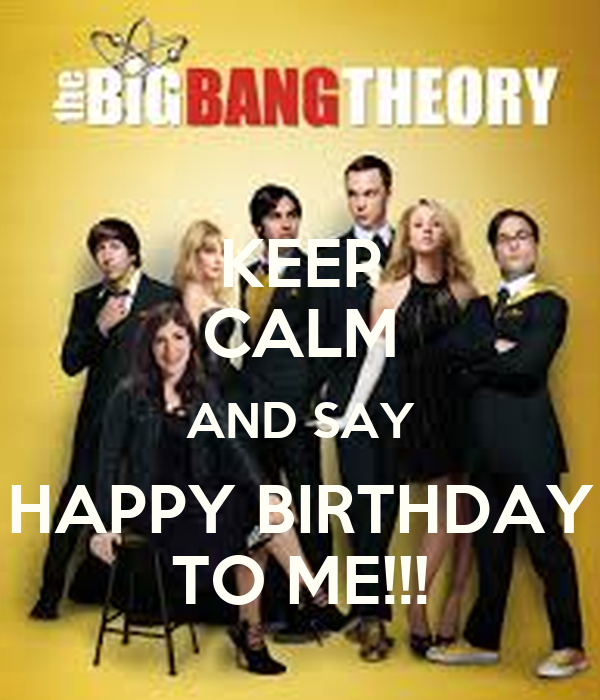 KEEP CALM AND SAY HAPPY BIRTHDAY TO ME!!!