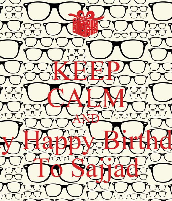 KEEP CALM AND Say Happy Birthday To Sajjad