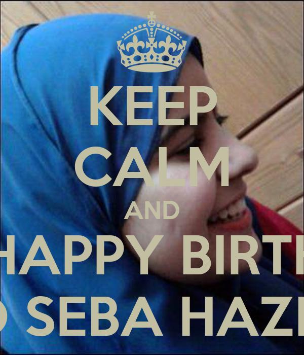 KEEP CALM AND SAY HAPPY BIRTHDAY TO SEBA HAZEM