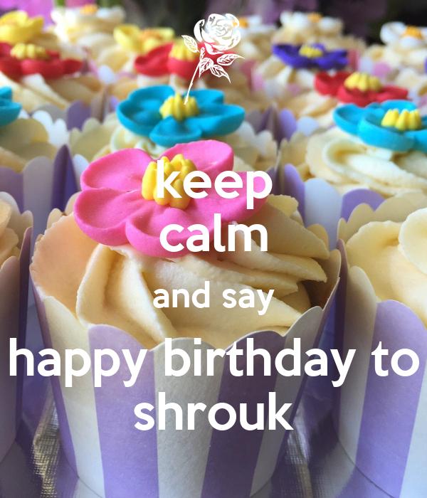 keep calm and say happy birthday to shrouk