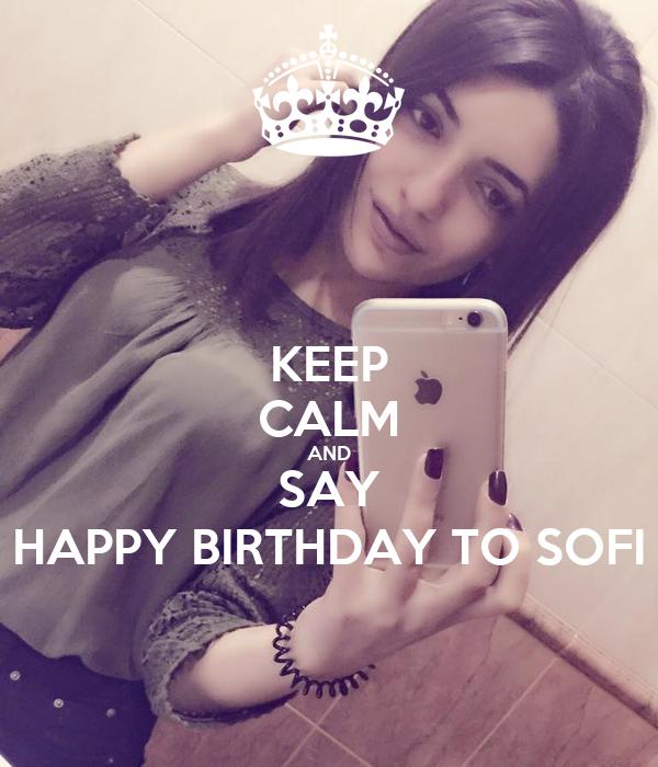 KEEP CALM AND SAY HAPPY BIRTHDAY TO SOFI