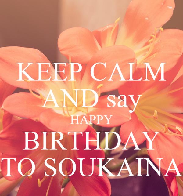 KEEP CALM AND say HAPPY BIRTHDAY TO SOUKAINA