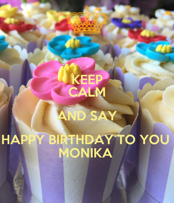 KEEP CALM AND SAY HAPPY BIRTHDAY TO YOU  MONIKA